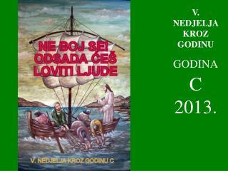 V . NEDJELJA KROZ GODINU GODINA C  2013.