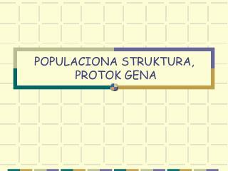 POPULACIONA STRUKTURA ,  PROTOK GENA