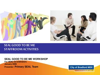 SEAL GOOD TO BE ME WORKSHOP For SEAL Co-ordinators January 2009 Presenter :  Primary SEAL Team