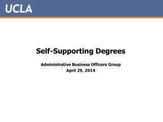 Self-Supporting Degrees Administrative Business Officers Group April 29, 2014