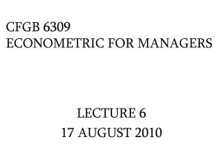 CFGB 6309  ECONOMETRIC FOR MANAGERS