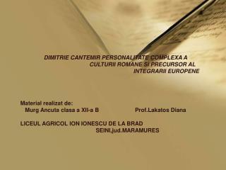 Material realizat de:    Murg Ancuta clasa a XII-a B                       Prof.Lakatos Diana