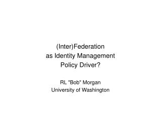 (Inter)Federation as Identity Management Policy Driver? RL
