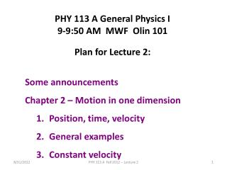 PHY 113 A General Physics I 9-9:50 AM  MWF  Olin 101 Plan for Lecture 2: Some announcements