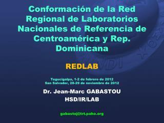 Dr. Jean-Marc GABASTOU HSD/IR/LAB gabastoj@trt.paho