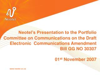 Neotel s Presentation to the Portfolio Committee on Communications on the Draft Electronic  Communications Amendment Bil