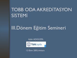 TOBB ODA AKREDİTASYON SİSTEMİ III.Dönem Eğitim Semineri