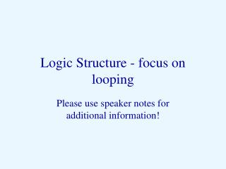 Logic Structure - focus on looping