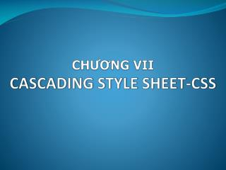 CHƯƠNG VII  CASCADING STYLE SHEET-CSS