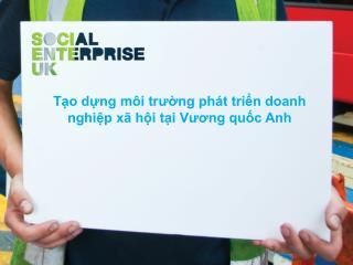 Tạo dựng môi trường phát triển doanh nghiệp xã hội tại Vương quốc Anh