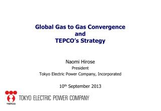 Global Gas to Gas Convergence and TEPCO�s Strategy