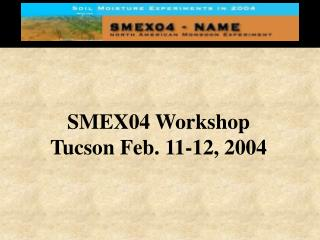 SMEX04 Workshop Tucson Feb. 11-12, 2004