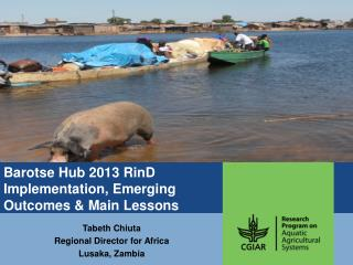 Barotse Hub 2013 RinD Implementation, Emerging Outcomes & Main Lessons