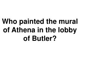 Who painted the mural of Athena in the lobby of Butler?