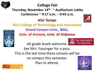 College Fair Thursday, November 14 th    ~ Auditorium Lobby Conference ~ 9:17 a.m. – 9:45 a.m.