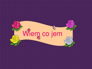 Wiem co jem