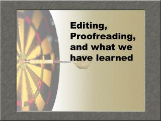 Editing, Proofreading, and what we have learned