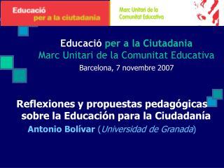 Educació  per a la Ciutadania Marc Unitari de la Comunitat Educativa Barcelona, 7 novembre 2007