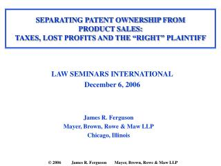 SEPARATING PATENT OWNERSHIP FROM  PRODUCT SALES:   TAXES, LOST PROFITS AND THE  RIGHT  PLAINTIFF