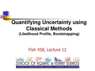 Quantifying Uncertainty using Classical Methods Likelihood Profile, Bootstrapping