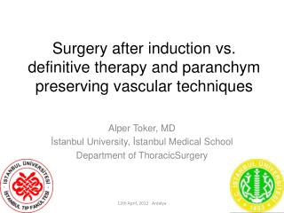 Surgery after induction  vs.  definitive therapy and paranchym preserving vascular techniques