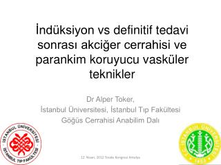 Dr  Alper Toker, ?stanbul �niversitesi,  ? stanbul  T ?p Fak�ltesi G�?�s Cerrahisi Anabilim Dal?
