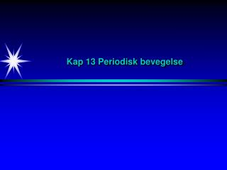 Kap 13 Periodisk bevegelse