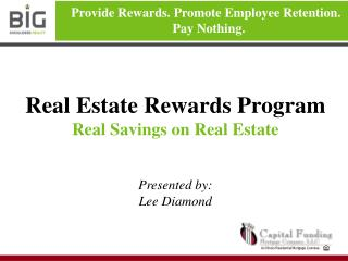 Real Estate Rewards Program Real Savings on Real Estate   Presented by: Lee Diamond