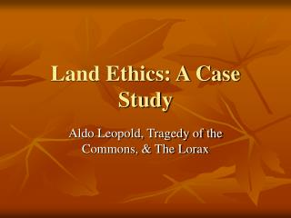 Land Ethics: A Case Study