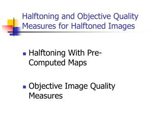Halftoning and Objective Quality Measures for Halftoned Images