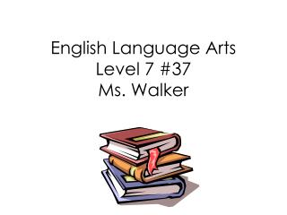 English Language Arts Level 7 #37 Ms. Walker