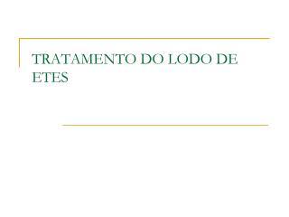 TRATAMENTO DO LODO DE ETES