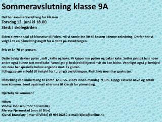 Sommeravslutning klasse 9A Det blir sommeravslutning for klassen Torsdag 12. juni kl 18.00