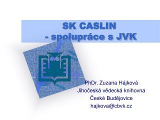 SK CASLIN   - spolupráce s JVK
