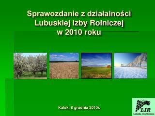 Sprawozdanie z działalności Lubuskiej Izby Rolniczej  w 2010 roku