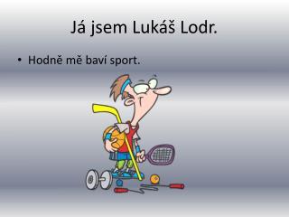 Já jsem Lukáš Lodr.
