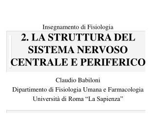 Insegnamento di Fisiologia  2. LA STRUTTURA DEL SISTEMA NERVOSO CENTRALE E PERIFERICO