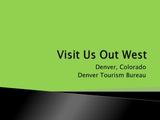Visit Us Out West