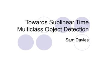 Towards Sublinear Time Multiclass Object Detection