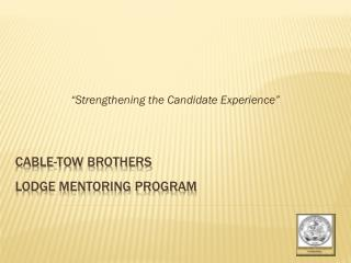 Cable-Tow Brothers  Lodge Mentoring Program