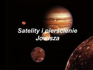 Satelity i pier?cienie Jowisza