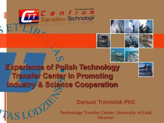 Dariusz Trzmielak PhD Technology Transfer Center , University of Łódź Director