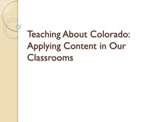 Teaching About Colorado:  Applying Content in Our Classrooms
