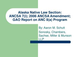 Alaska Native Law Section: ANCSA 7i; 2006 ANCSA Amendment; GAO Report on ANC 8a Program