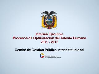 Informe Ejecutivo  Procesos de Optimización del Talento Humano  2011 - 2013