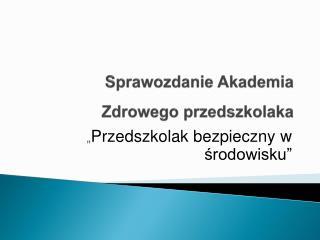Sprawozdanie Akademia Zdrowego przedszkolaka
