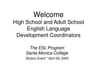 Welcome  High School and Adult School English Language  Development Coordinators