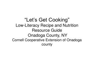 Let s Get Cooking  Low-Literacy Recipe and Nutrition Resource Guide  Onadoga County, NY Cornell Cooperative Extension o