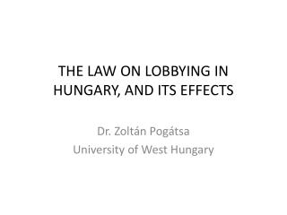 THE LAW ON LOBBYING IN HUNGARY, AND ITS EFFECTS