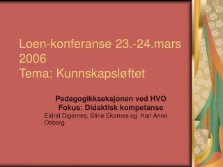 Loen-konferanse 23.-24.mars 2006  Tema: Kunnskapsløftet